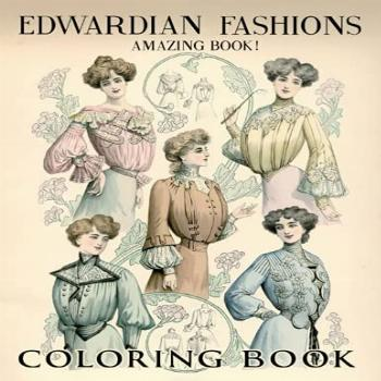 Amazing Book!- Edwardian Fashions Coloring Book: An Adorable