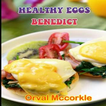 HEALTHY EGGS BENEDICT: 150 recipe Delicious and Easy The