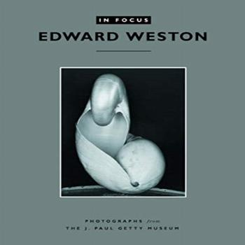 In Focus Edward Weston Photographs From the J. Paul Getty