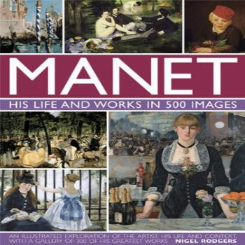 Manet His Life and Work in 500 Images An Illustrated