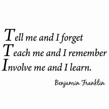 Tell Me and I Forget, Teach Me and I Remember, Involve Me