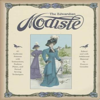 The Edwardian Modiste: 85 Authentic Patterns With