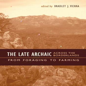 The Late Archaic across the Borderlands From Foraging to Farming Edited by Bradley J. Vierra The La