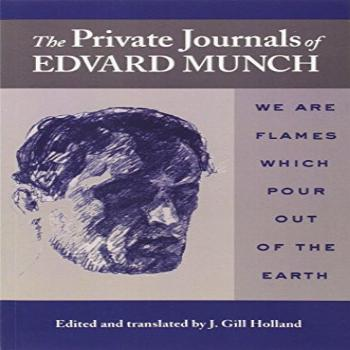 The Private Journals of Edvard Munch: We Are Flames Which