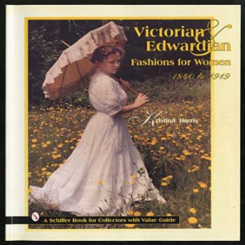 Victorian and Edwardian Fashions for Women 1840 to 1919 (A