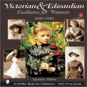 Victorian & Edwardian Fashions for Women, 1840-1919: With