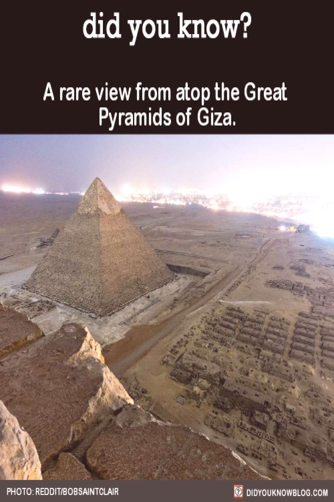 A rare view from atop the Great Pyramids of Giza. Source -
