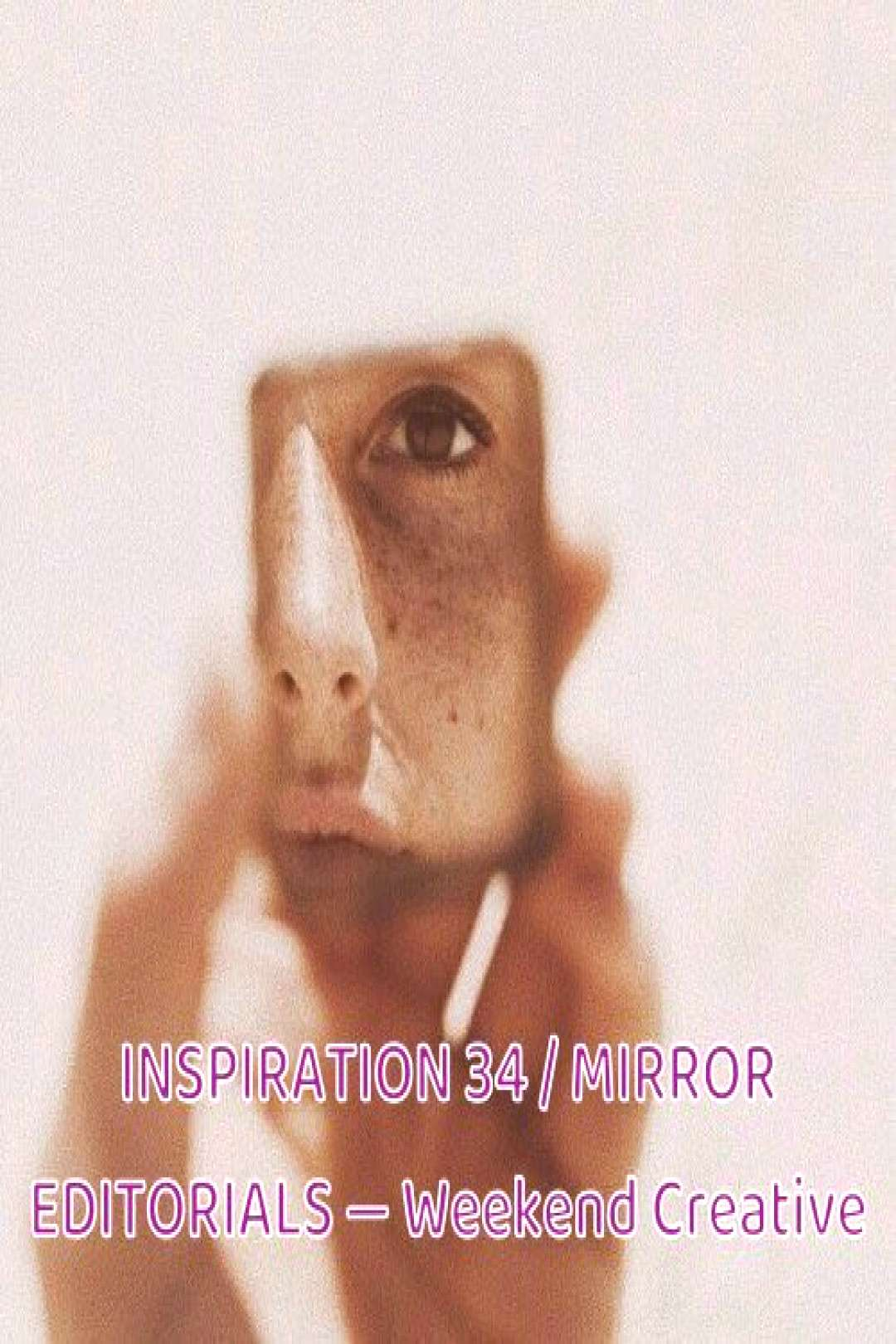 INSPIRATION 34 / MIRROR EDITORIALS — Weekend Creative Recently Ive been looking at a lot of maga