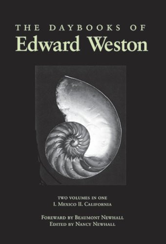 The Daybooks of Edward Weston Two Volumes in One I. Mexico