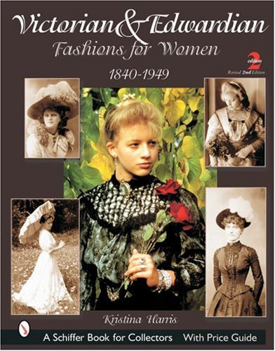 Victorian amp Edwardian Fashions for Women, 1840-1919 With